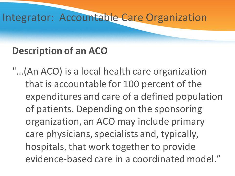 Integrator: Accountable Care Organization Description of an ACO