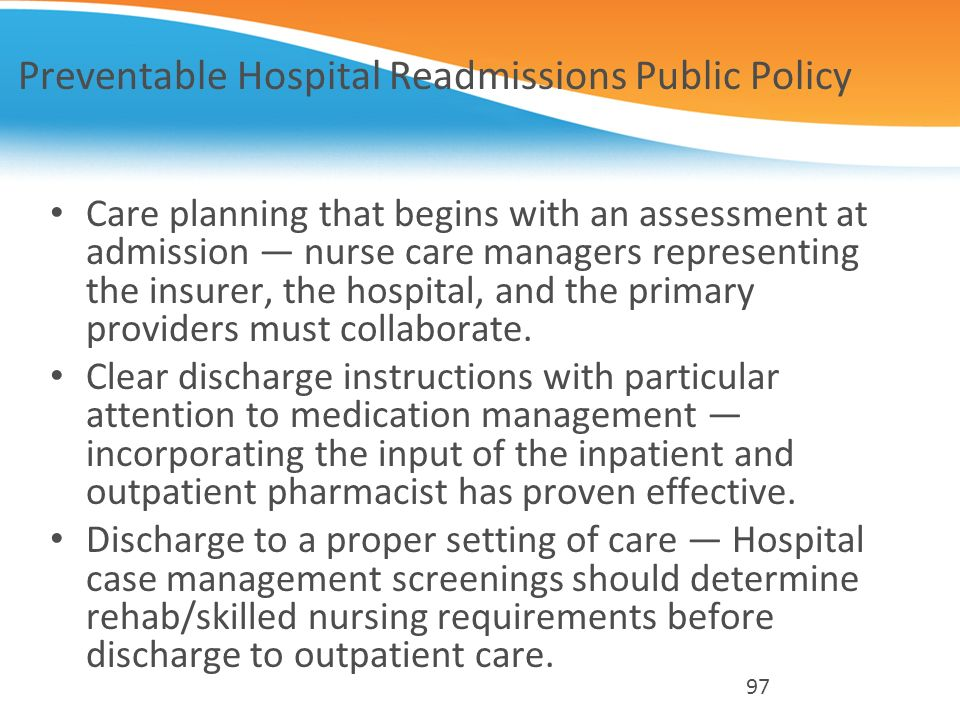 Preventable Hospital Readmissions Public Policy Care planning that begins with an assessment at admission nurse care managers representing the insurer