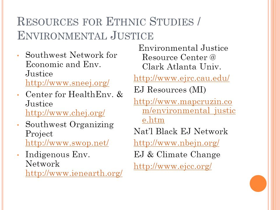 R ESOURCES FOR E THNIC S TUDIES / E NVIRONMENTAL J USTICE Southwest Network for Economic and Env.