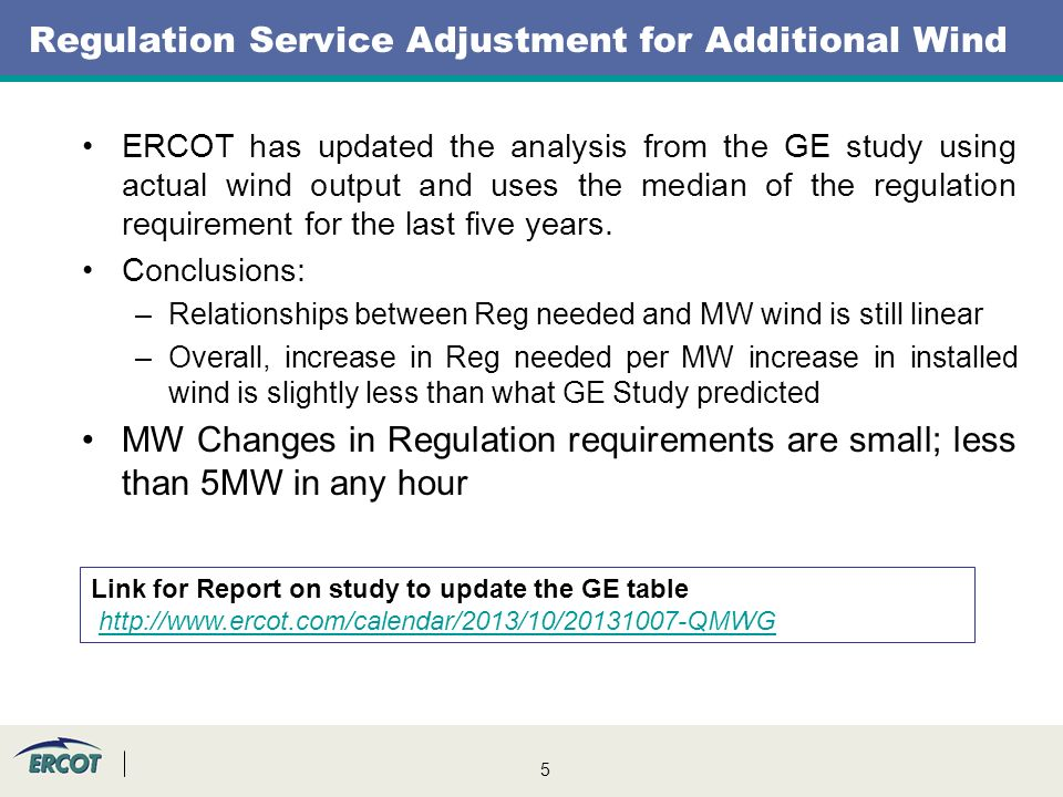 5 ERCOT has updated the analysis from the GE study using actual wind output and uses the median of the regulation requirement for the last five years.