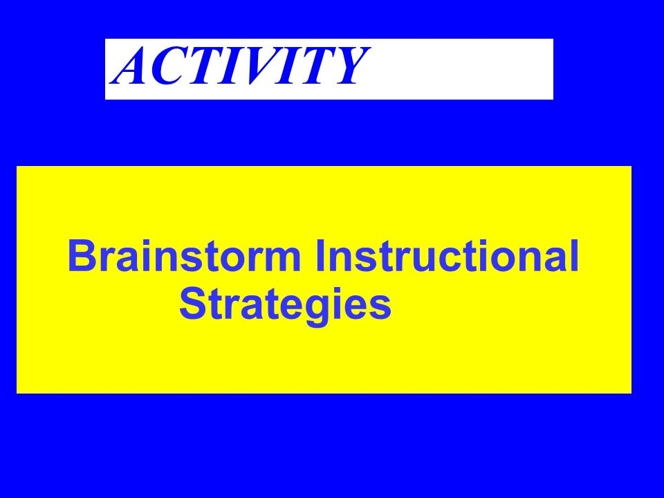 ACTIVITY Brainstorm Instructional Strategies