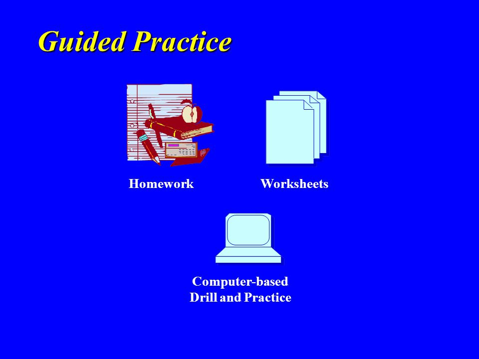 Guided Practice Homework Computer-based Drill and Practice Worksheets