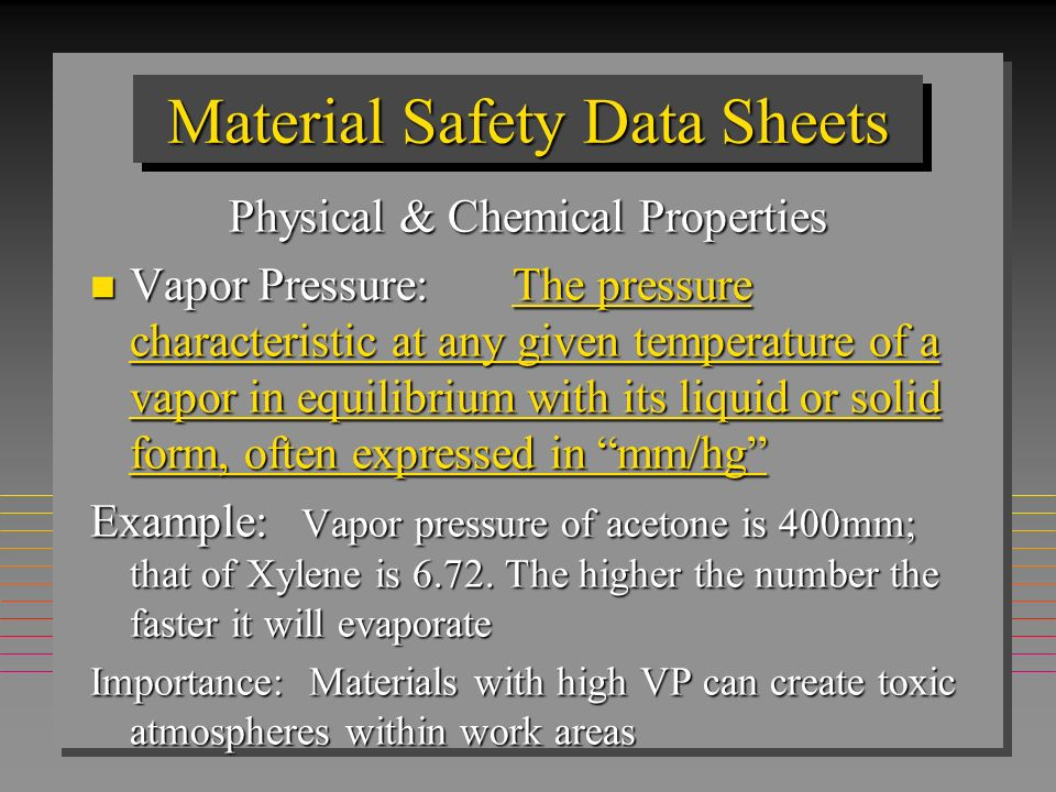 Material Safety Data Sheets Physical & Chemical Properties n Vapor Pressure:The pressure characteristic at any given temperature of a vapor in equilib