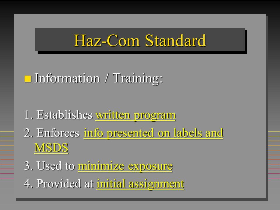 Haz-Com Standard n Information / Training: 1. Establishes written program 2. Enforces info presented on labels and MSDS 3. Used to minimize exposure 4