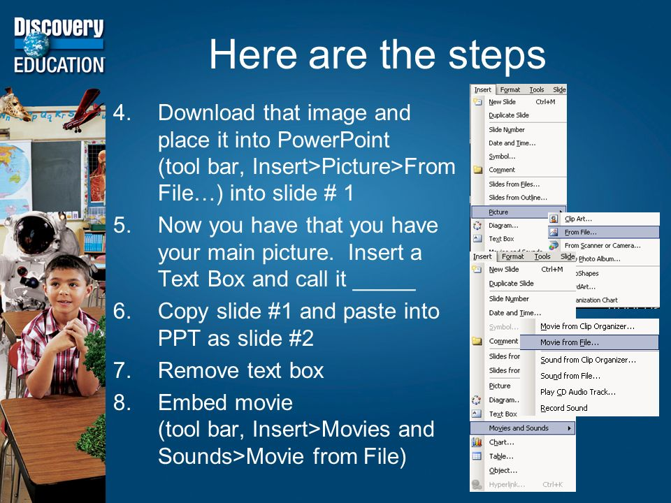 Here are the steps 4.Download that image and place it into PowerPoint (tool bar, Insert>Picture>From File…) into slide # 1 5.Now you have that you have your main picture.