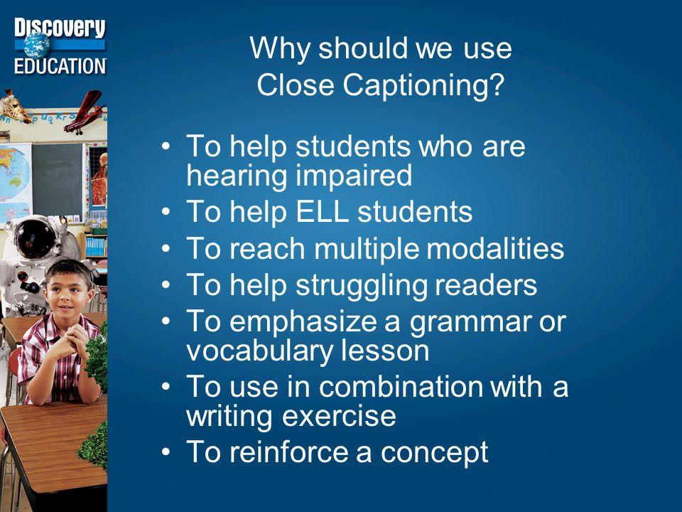 Why should we use Close Captioning.