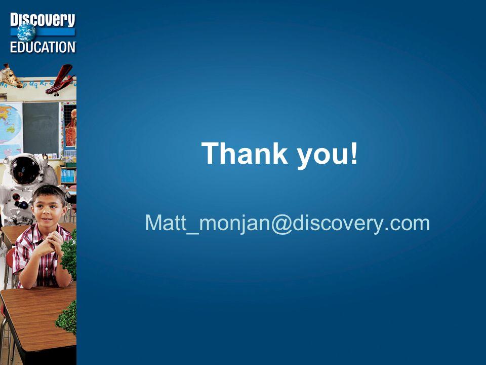 Thank you! Matt_monjan@discovery.com