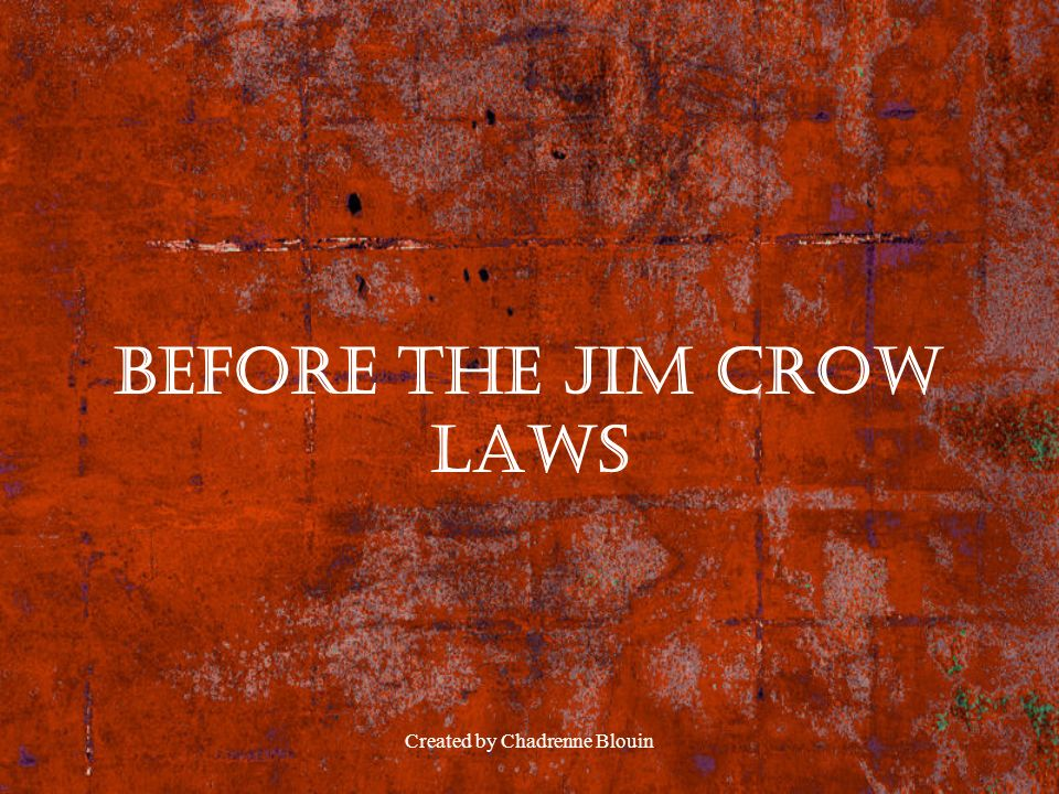 Created by Chadrenne Blouin Before The Jim crow laws