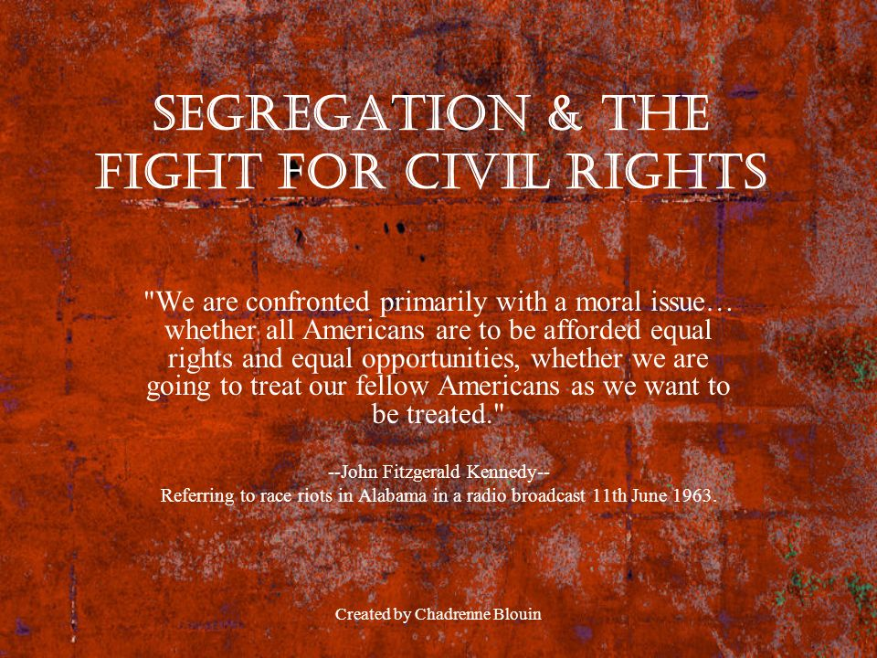 Created by Chadrenne Blouin Segregation & the fight for civil rights
