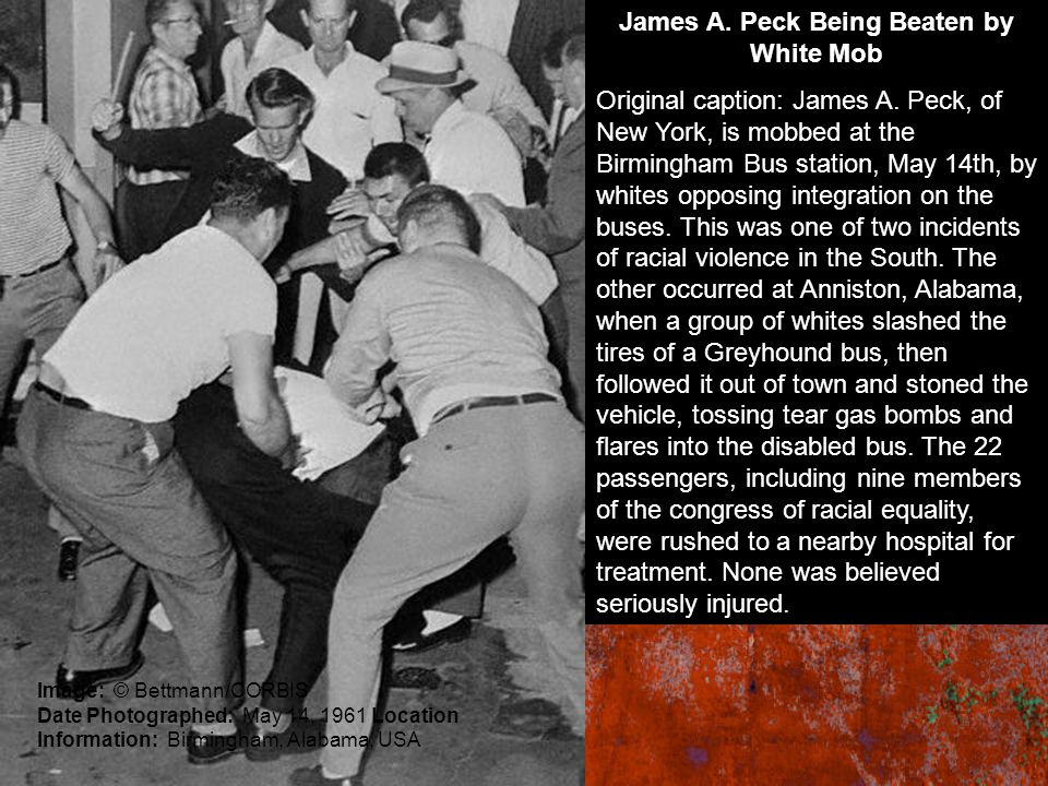 James A. Peck Being Beaten by White Mob Original caption: James A. Peck, of New York, is mobbed at the Birmingham Bus station, May 14th, by whites opp