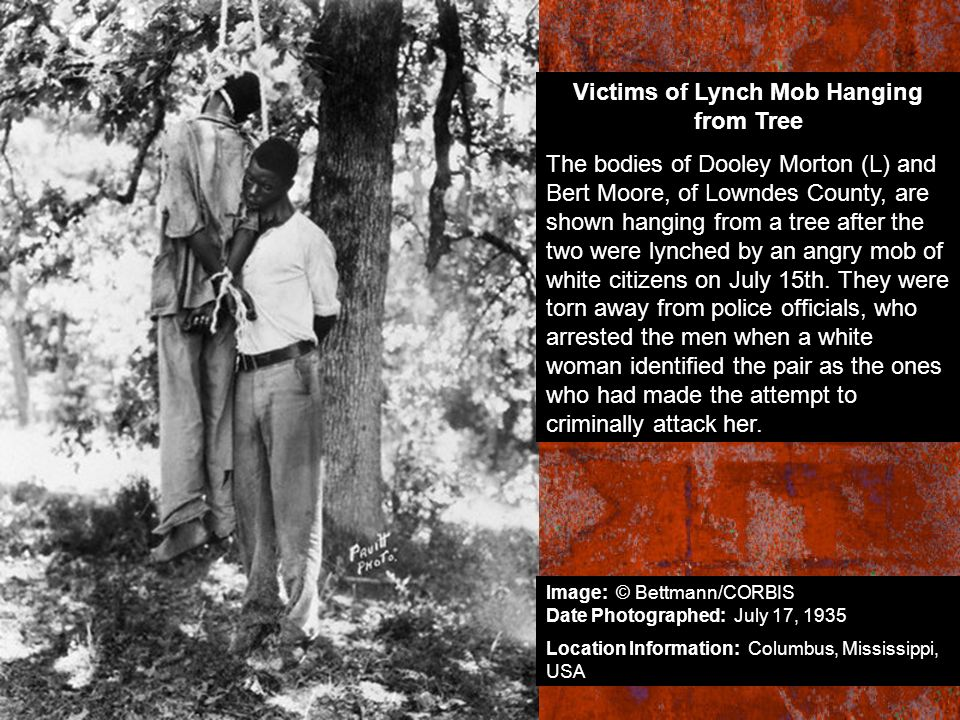 Victims of Lynch Mob Hanging from Tree The bodies of Dooley Morton (L) and Bert Moore, of Lowndes County, are shown hanging from a tree after the two