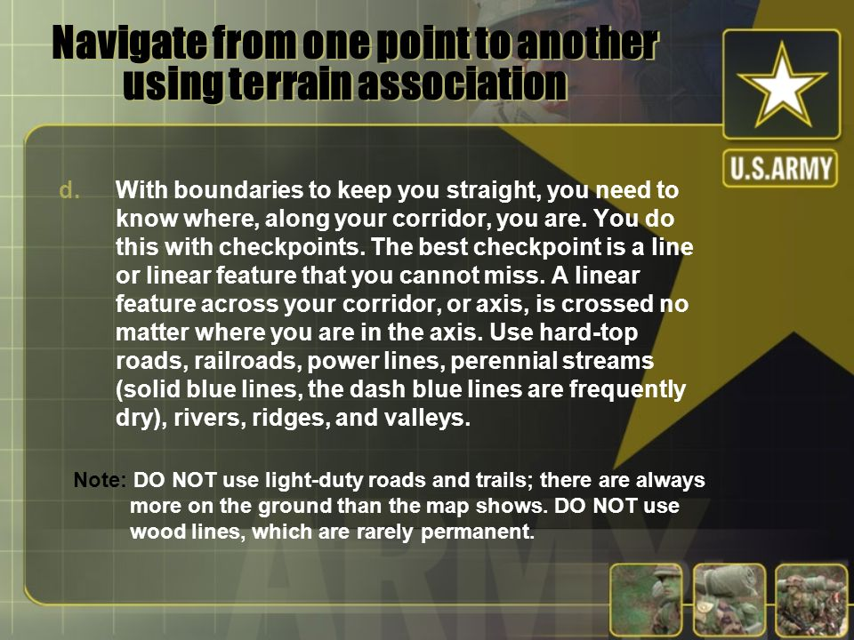 Navigate from one point to another using terrain association d.With boundaries to keep you straight, you need to know where, along your corridor, you