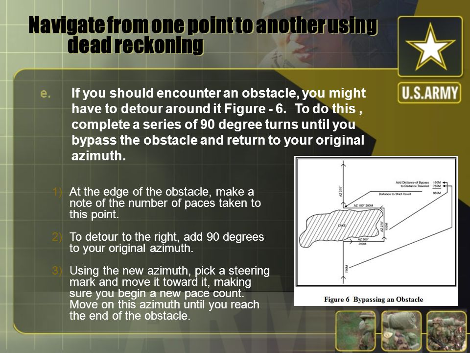 Navigate from one point to another using dead reckoning e.If you should encounter an obstacle, you might have to detour around it Figure - 6. To do th