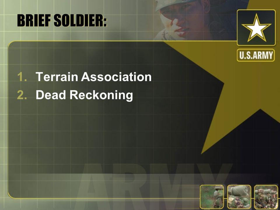 BRIEF SOLDIER: 1.Terrain Association 2.Dead Reckoning