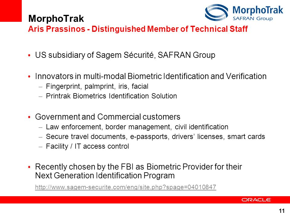 11 MorphoTrak Aris Prassinos - Distinguished Member of Technical Staff US subsidiary of Sagem Sécurité, SAFRAN Group Innovators in multi-modal Biometr