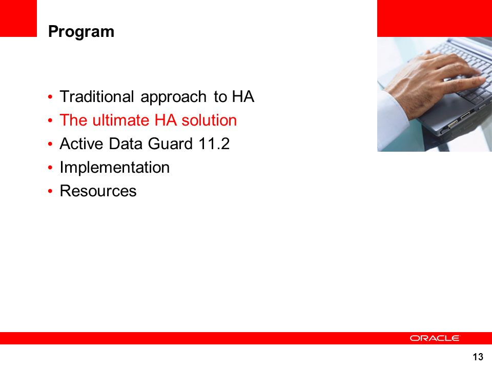 13 Program Traditional approach to HA The ultimate HA solution Active Data Guard 11.2 Implementation Resources