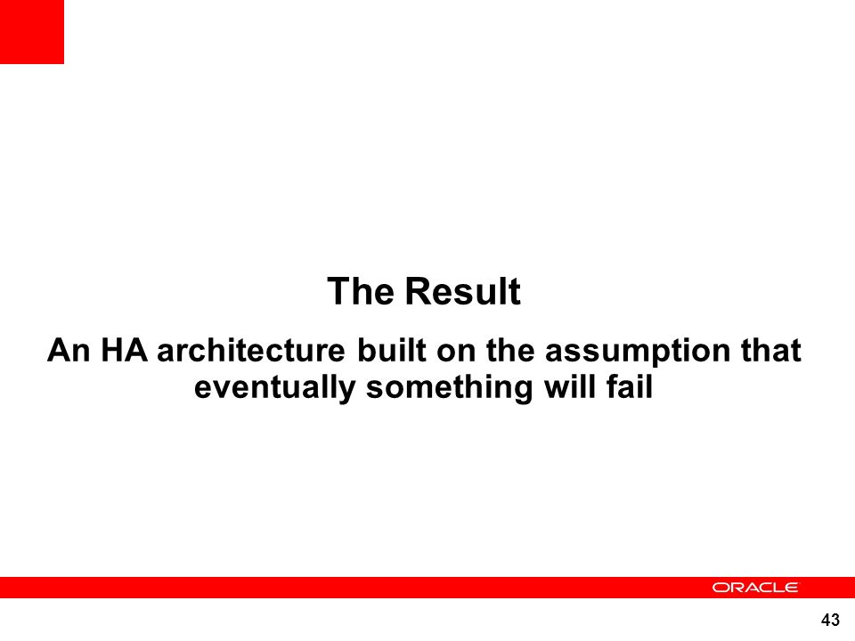 43 The Result An HA architecture built on the assumption that eventually something will fail