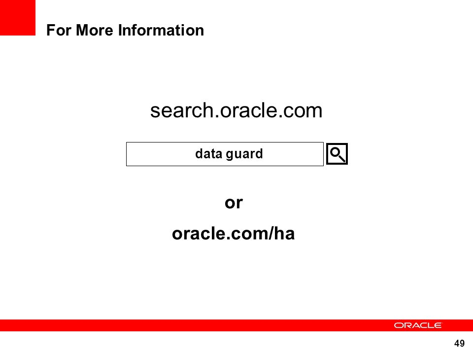 49 For More Information search.oracle.com or oracle.com/ha data guard