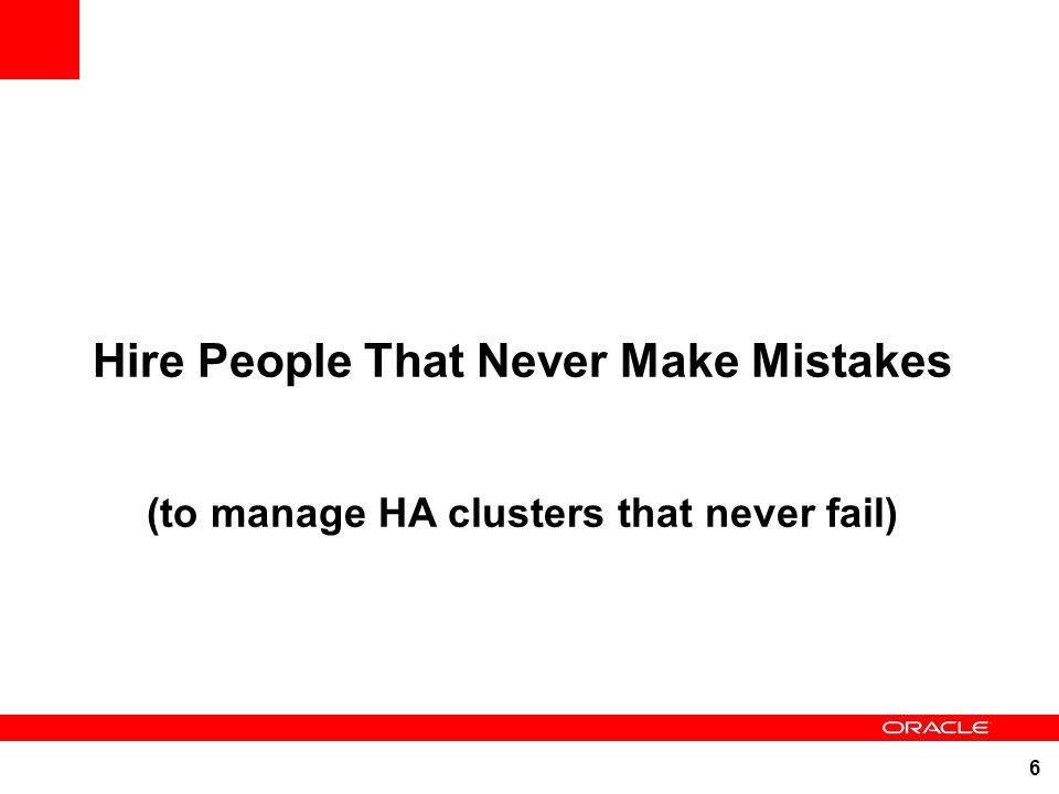 6 Hire People That Never Make Mistakes (to manage HA clusters that never fail)