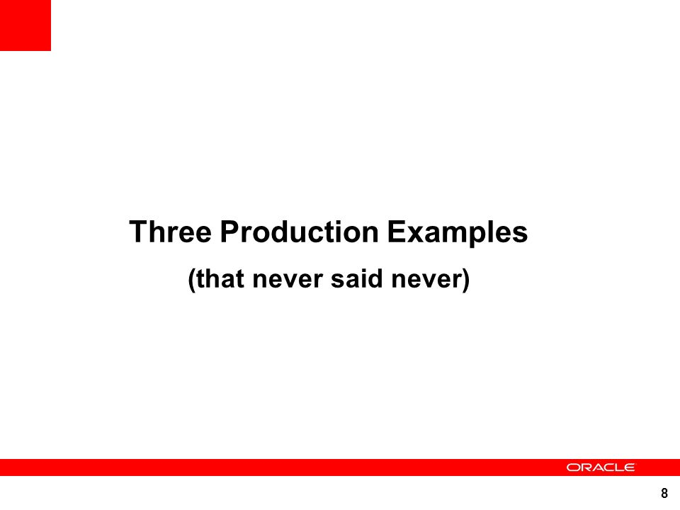 8 Three Production Examples (that never said never)