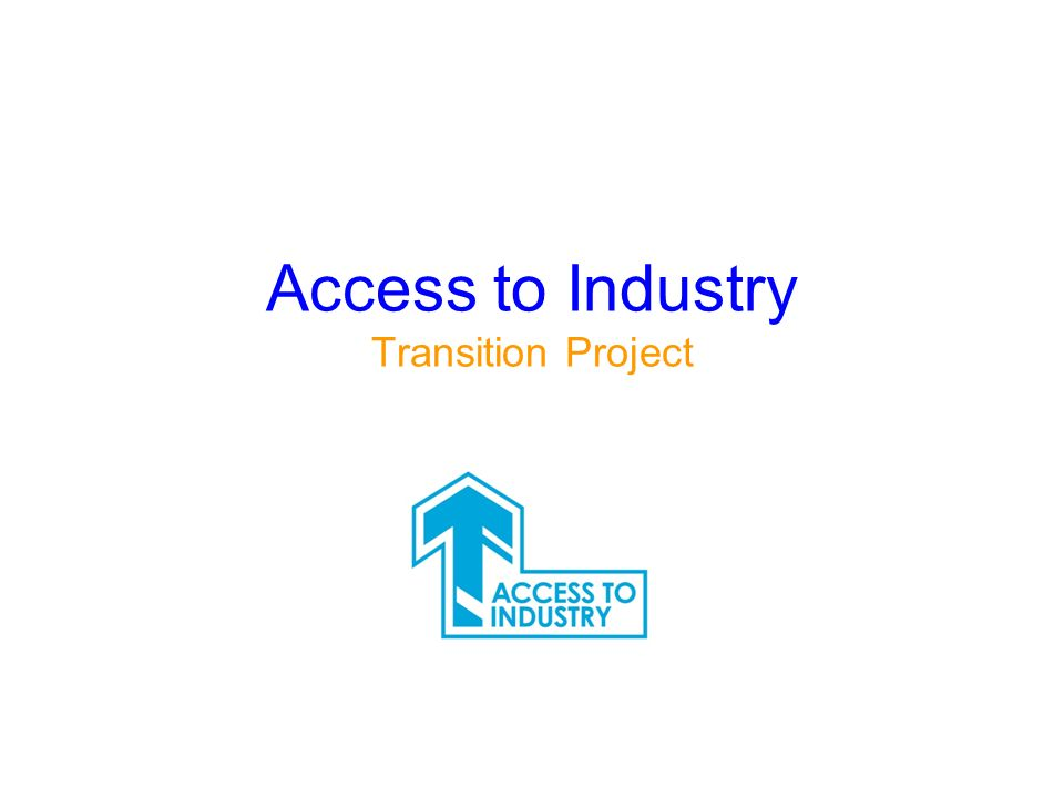 Access to Industry Aim: To move excluded people into education and employment across the South East of Scotland How.