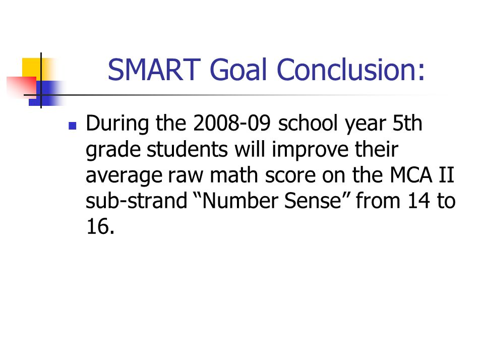 SMART Goal Conclusion: During the 2008-09 school year 5th grade students will improve their average raw math score on the MCA II sub-strand Number Sen
