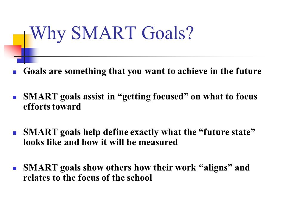 SPECIFIC A specific goal has a much greater chance of being accomplished than a general goal.