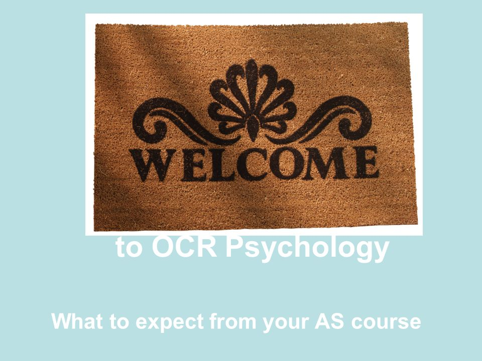 to OCR Psychology What to expect from your AS course