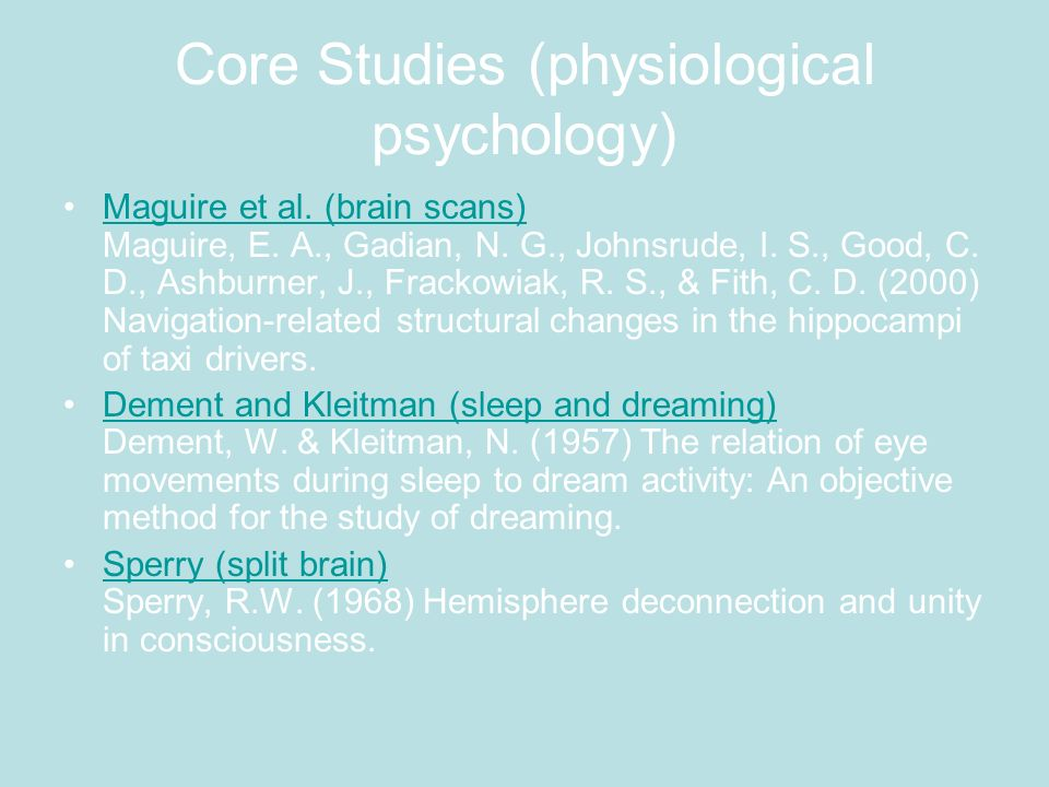 Core Studies (physiological psychology) Maguire et al. (brain scans) Maguire, E. A., Gadian, N. G., Johnsrude, I. S., Good, C. D., Ashburner, J., Frac