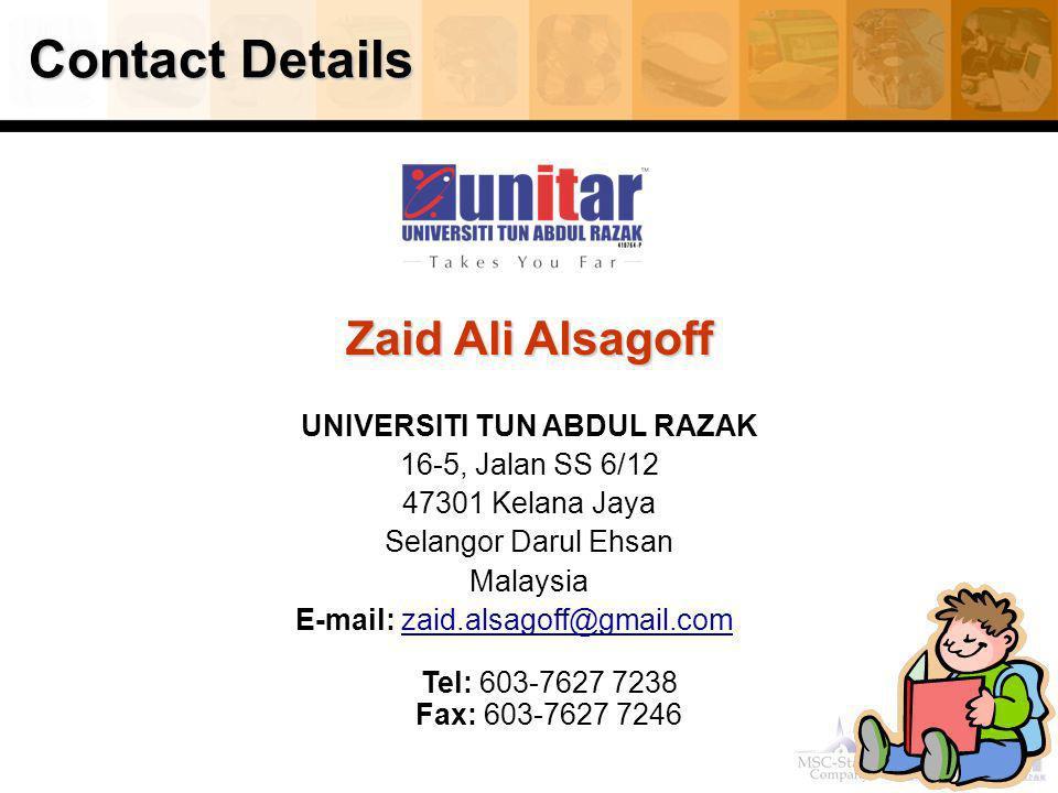 Contact Details Zaid Ali Alsagoff UNIVERSITI TUN ABDUL RAZAK 16-5, Jalan SS 6/12 47301 Kelana Jaya Selangor Darul Ehsan Malaysia E-mail: zaid.alsagoff