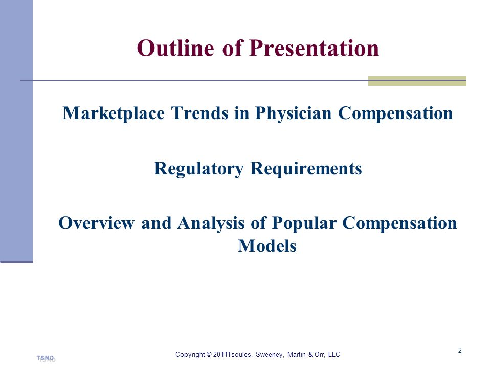 Outline of Presentation Marketplace Trends in Physician Compensation Regulatory Requirements Overview and Analysis of Popular Compensation Models Copy