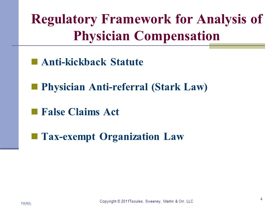 Regulatory Framework for Analysis of Physician Compensation Anti-kickback Statute Physician Anti-referral (Stark Law) False Claims Act Tax-exempt Orga