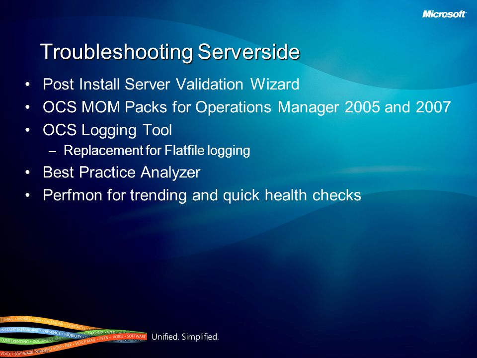 Microsoft Confidential Troubleshooting Serverside Post Install Server Validation Wizard OCS MOM Packs for Operations Manager 2005 and 2007 OCS Logging