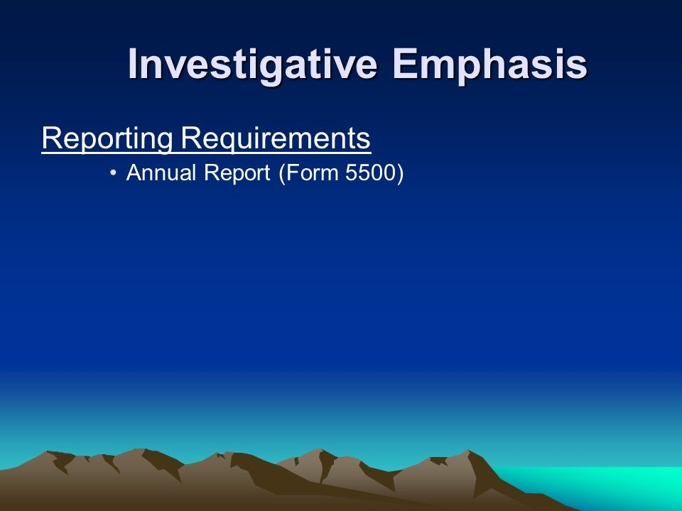Investigative Emphasis Reporting Requirements Annual Report (Form 5500)