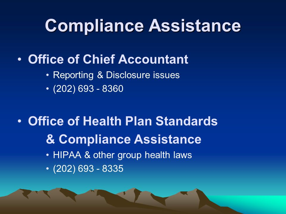 Compliance Assistance Office of Chief Accountant Reporting & Disclosure issues (202) 693 - 8360 Office of Health Plan Standards & Compliance Assistanc