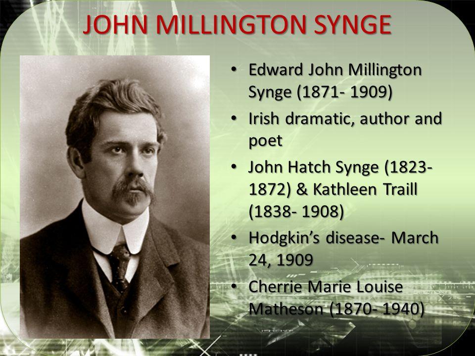 JOHN MILLINGTON SYNGE Edward John Millington Synge (1871- 1909) Edward John Millington Synge (1871- 1909) Irish dramatic, author and poet Irish dramat