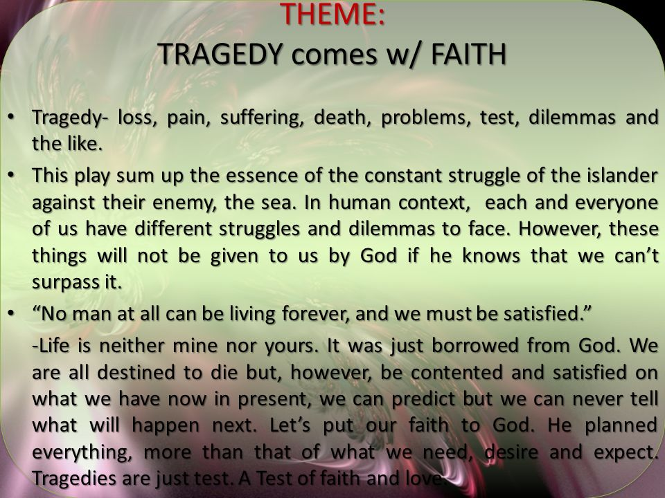 THEME: TRAGEDY comes w/ FAITH Tragedy- loss, pain, suffering, death, problems, test, dilemmas and the like. Tragedy- loss, pain, suffering, death, pro