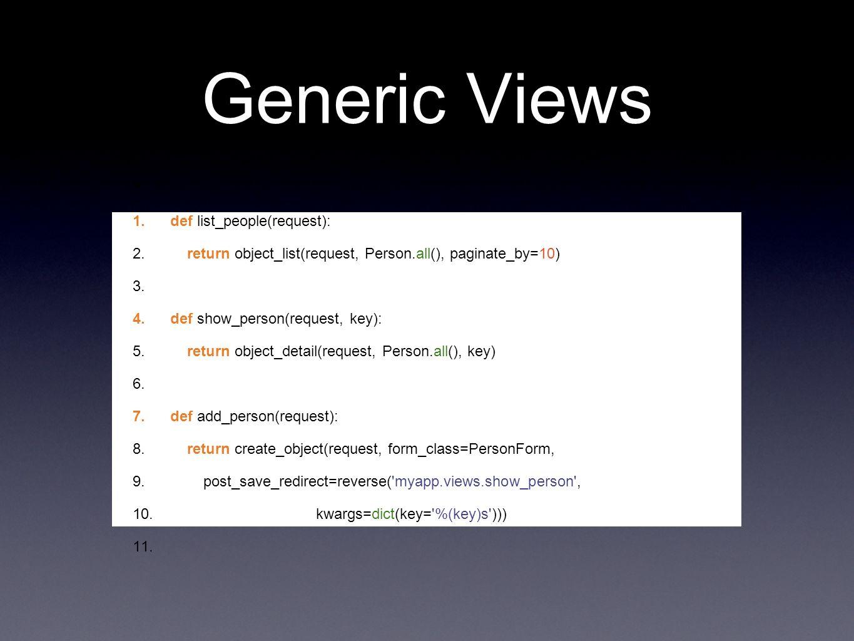 Generic Views 1. def list_people(request): 2.