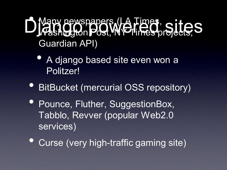 Django powered sites Many newspapers (LA Times, Washington Post, NY Times projects, Guardian API) A django based site even won a Politzer.