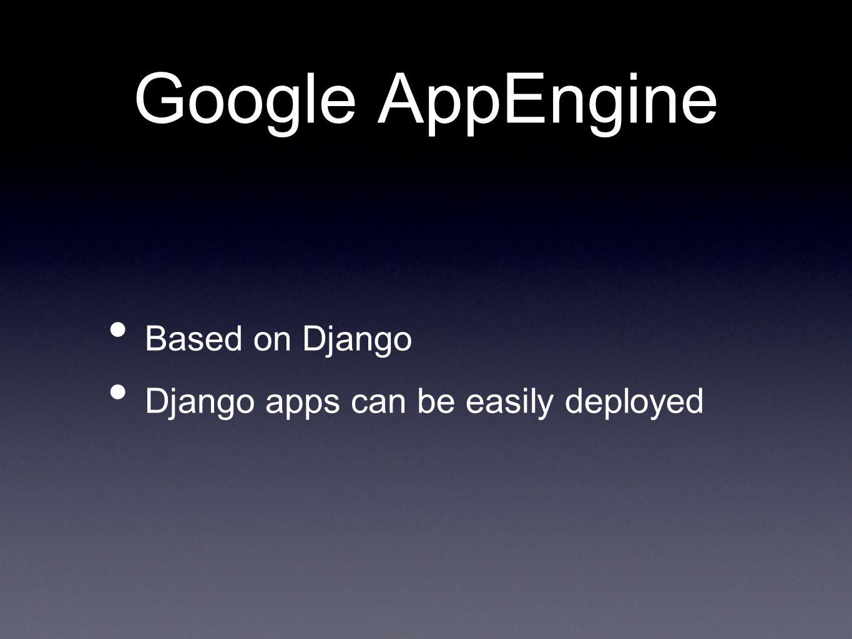 Google AppEngine Based on Django Django apps can be easily deployed