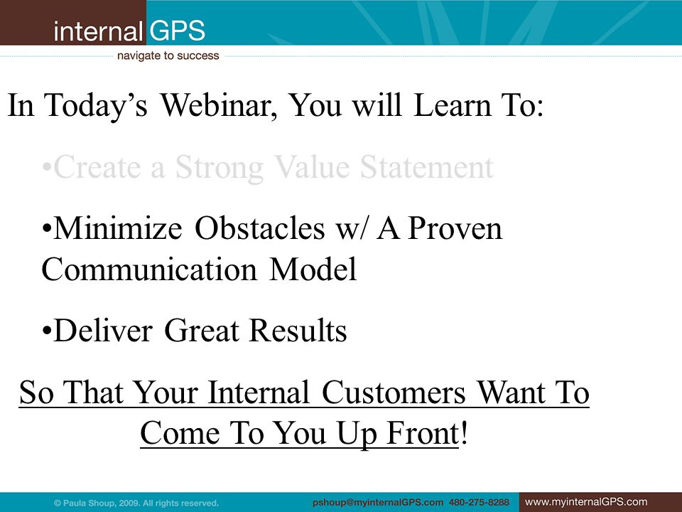 In Todays Webinar, You will Learn To: Create a Strong Value Statement Minimize Obstacles w/ A Proven Communication Model Deliver Great Results So That