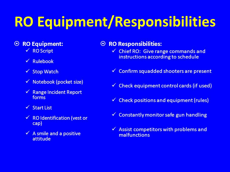 RO Equipment/Responsibilities RO Equipment: RO Script Rulebook Stop Watch Notebook (pocket size) Range Incident Report forms Start List RO Identificat