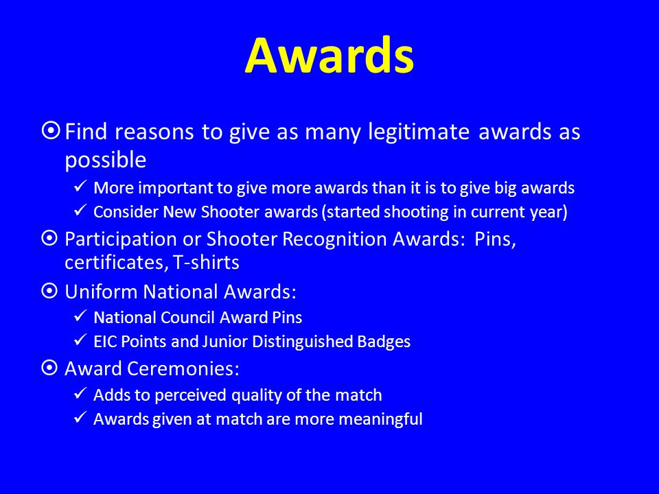 Awards Find reasons to give as many legitimate awards as possible More important to give more awards than it is to give big awards Consider New Shoote