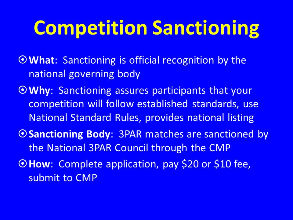 Competition Sanctioning What: Sanctioning is official recognition by the national governing body Why: Sanctioning assures participants that your compe