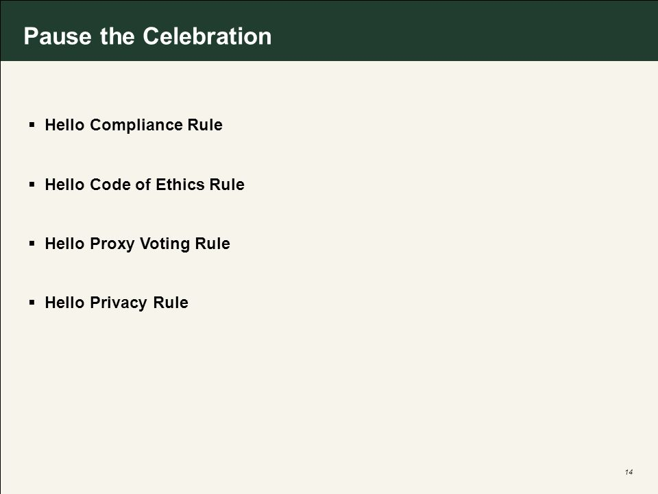 14 Pause the Celebration Hello Compliance Rule Hello Code of Ethics Rule Hello Proxy Voting Rule Hello Privacy Rule