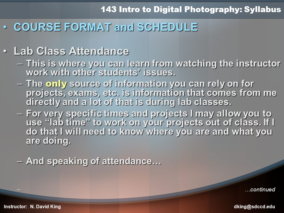 143 Intro to Digital Photography: Syllabus COURSE FORMAT and SCHEDULECOURSE FORMAT and SCHEDULE Lab Class AttendanceLab Class Attendance –This is wher