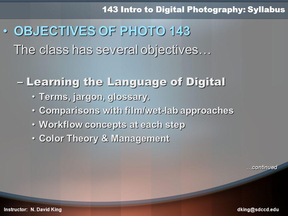 143 Intro to Digital Photography: Syllabus OBJECTIVES OF PHOTO 143OBJECTIVES OF PHOTO 143 The class has several objectives… The class has several obje