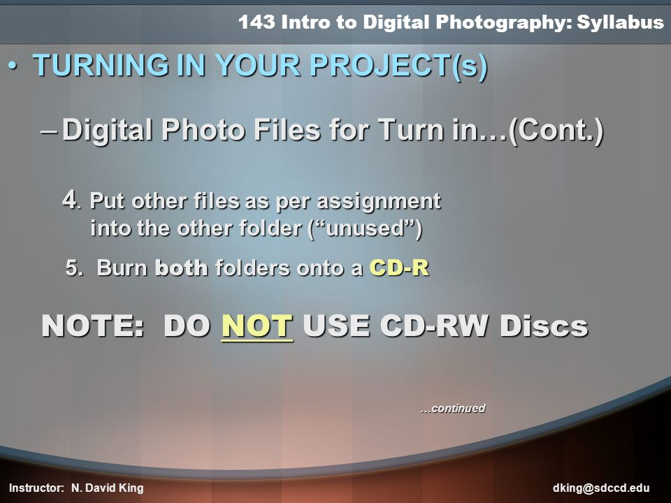 143 Intro to Digital Photography: Syllabus TURNING IN YOUR PROJECT(s)TURNING IN YOUR PROJECT(s) –Digital Photo Files for Turn in…(Cont.) 4. Put other