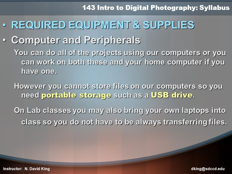 143 Intro to Digital Photography: Syllabus REQUIRED EQUIPMENT & SUPPLIESREQUIRED EQUIPMENT & SUPPLIES Computer and PeripheralsComputer and Peripherals