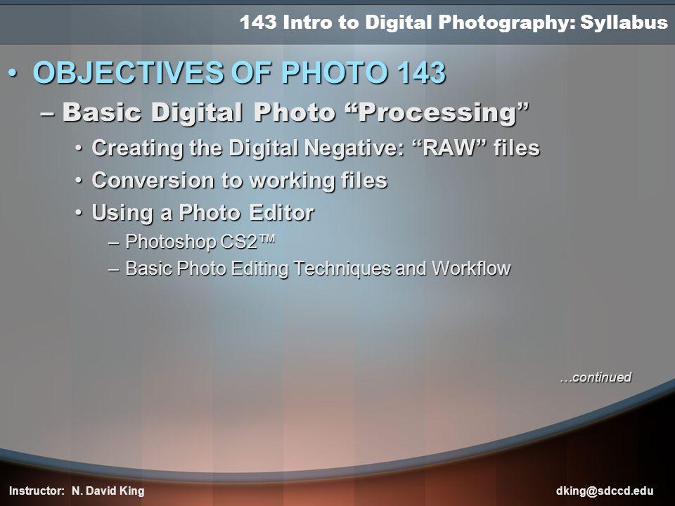 143 Intro to Digital Photography: Syllabus OBJECTIVES OF PHOTO 143OBJECTIVES OF PHOTO 143 –Basic Digital Photo Processing –Basic Digital Photo Process